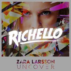 Zara Larsson - Uncover (Richello Remix) (Radio Edit)