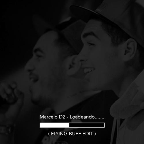 Marcelo D2 - Loadeando (Flying Buff Edit)