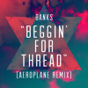 BANKS - Beggin For Thread (Aeroplane Remix) mp3