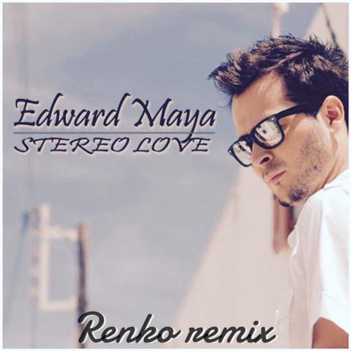 Stereo Love (Renko Remix) - Edward Maya & Vika Jigulina