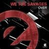 WE THE SAVAGES - Over (Radio Edit)