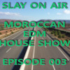 SUMMER 2015 - EDM Moroccan House Show - Episode 003 [FREE DOWNLOAD+TRACKLIST]