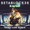 Betablock3r - In My Head (Televisor Remix)