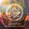 MANHATTAN :: THE BLOCK IS HOT