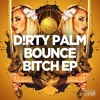 Dirty Palm Ft. Treyy G - Bounce Bitch (Zereal Zounds Remix) mp3