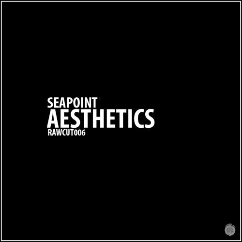Seapoint - Aesthetics [RAWCUT006]