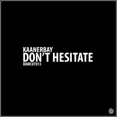 kaanerbay - Don't Hesitate [RAWCUT013]