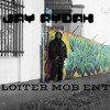LOITER WIT THE MOB (JAY RYDAHS SOLO)