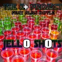 K+ project feat Alan Doyle- Jello Shots
