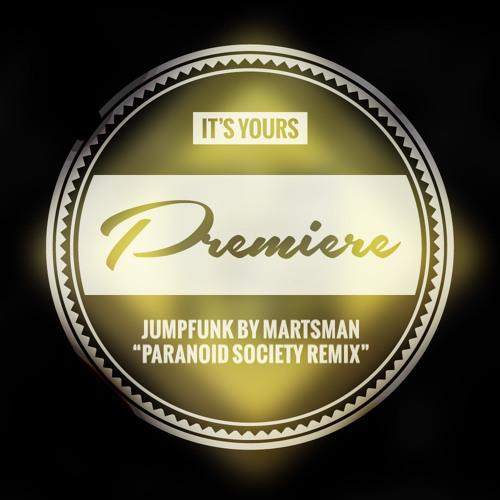 IT'S YOURS PREMIERE: martsman - jumpfunk (paranoid society remix) [Alphacut]