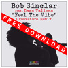 Bob Sinclar feat. Dawn Tallman - Feel The Vibe (Groovefore Remix) - FREE DOWNLOAD