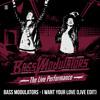 Bass Modulators - I Want Your Love (Live Edit)