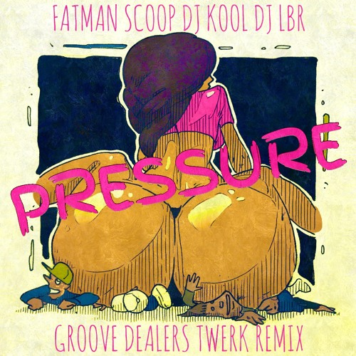Fatman Scoop, DJ LBR, DJ KOOL - Pressure (Groove Dealers #Twerk Remix)