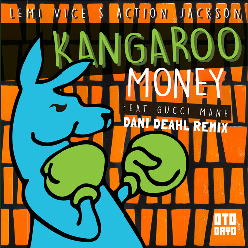 Lemi Vice & Action Jackson Feat. Gucci Mane - Kangaroo Money (Dani Deahl Remix)