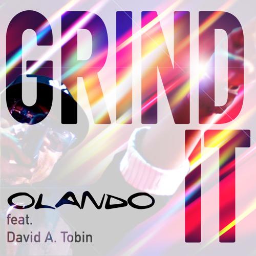 """""""GRIND IT"""" OLANDO feat. David A. Tobin"""