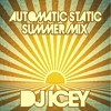 Automatic Static Summer 2015 - DJ Icey