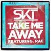 Dj S.K.T Ft Rae - Take Me Away (FW Bootleg Vocal Edit) download