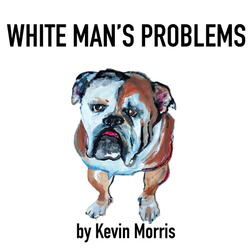 White Man's Problems by Kevin Morris, Performed by Kevin Morris