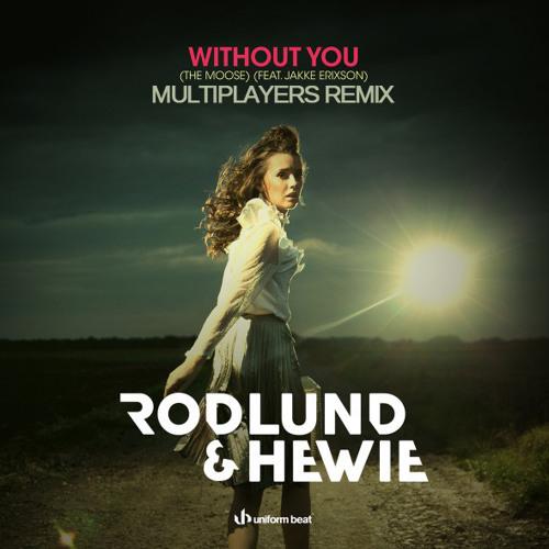 Rodlund & Hewie ft Jakke Erixson - Without You (Multiplayers Remix) (Radio Edit)