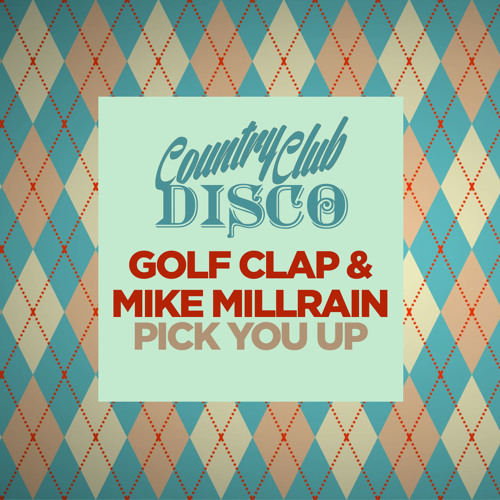 Golf Clap & Mike Millrain - Pick You Up - Country Club Disco