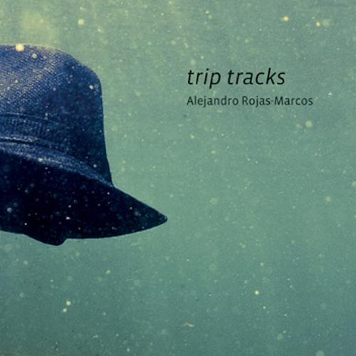 Alejandro Rojas-Marcos - trip tracks (extractos)