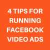 4 TIPS FOR RUNNING FACEBOOK VIDEO ADS