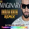 Imaginary - Imran Khan -Remix DjRahulGautam