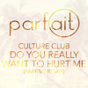 Culture Club - Do You Really Want To Hurt Me (Parfait remix)
