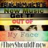 Blak Jak - Get The Fuck Out Of Mi Face #free #download #new #music #Blak #Jak #followme