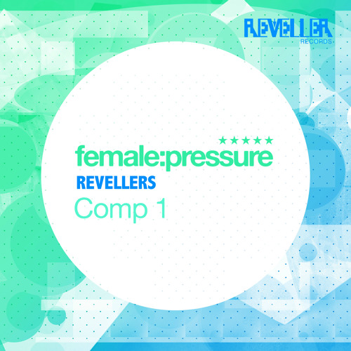 female:pressure Revellers Comp 1 - Jun 25-  Beatport Exclusive