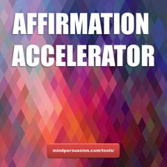 Affirmation Accelerator - Enhance All Positive Affirmations