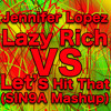 Jennifer Lopez Vs Lazy Rich - Let's Hit!that(SIN9A Mashup)
