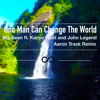 One Man Can Change The World - Big Sean ft. Kanye West and John Legend (Aaron Trask Remix)