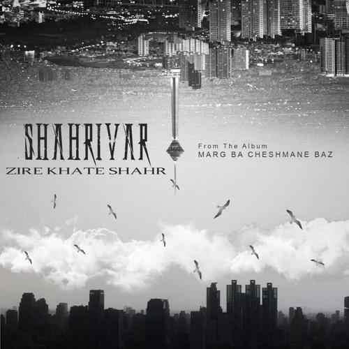 SHAHRIVAR - Zire Khate Shahr