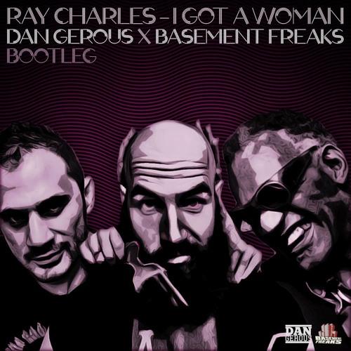 I Got A Woman - Ray Charles (Dan Gerous X Basement Freaks Bootleg)