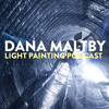 Light Painting Podcast - Dana Maltby Episode #1