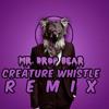 Creature Whistle (Mr. Drop Bear Remix)