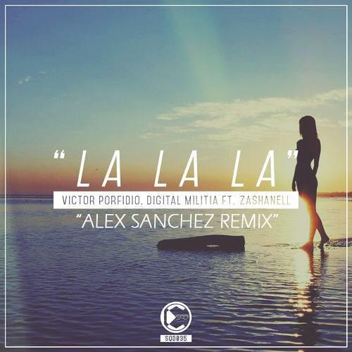 Victor Porfidio & Digital Militia Ft. Zashanell - La la La (Alex Sanchez Remix)
