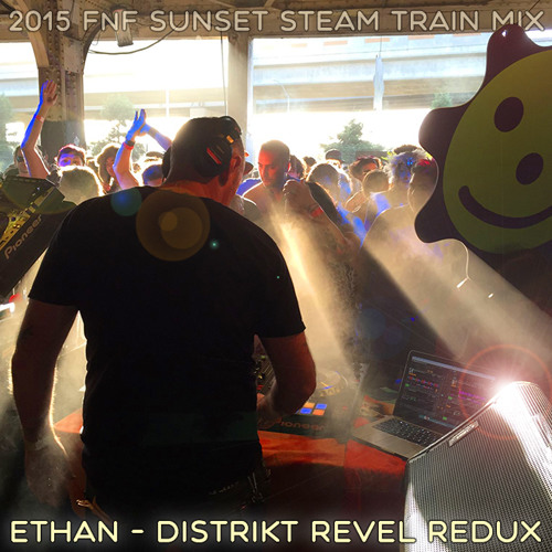Ethan - DISTRIKT REVEL Redux - 2015 FnF Sunset Steam Train Mix