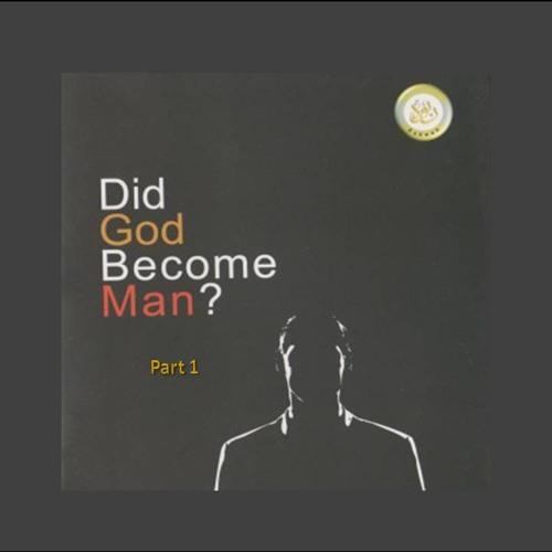 Did God Become Man ?