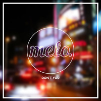 Melo - Don't You