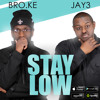Stay Low - Bro.ke and Jay3