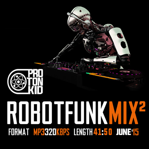 PROTON KID - ROBOTFUNK MIX2 JUNE 2015