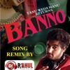 Banno Tera Swagger (Dj Rahul Bajaj Remix)