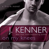 On My Knees by J. Kenner, read by Abby Craden
