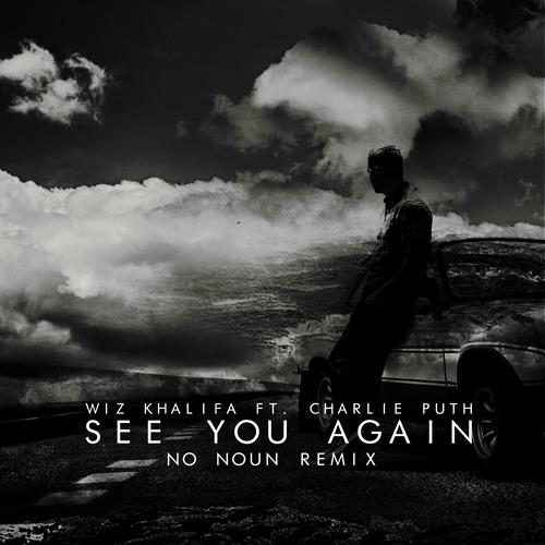 Wiz Khalifa - See You Again Ft. Charlie Puth (No Noun Remix) [FREE DOWNLOAD]