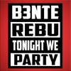 B3nte & Rebu - Tonight We Party (Original Mix) *Free DL In Buy Link*