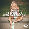 Songs To Break Up With An Asian Girl To