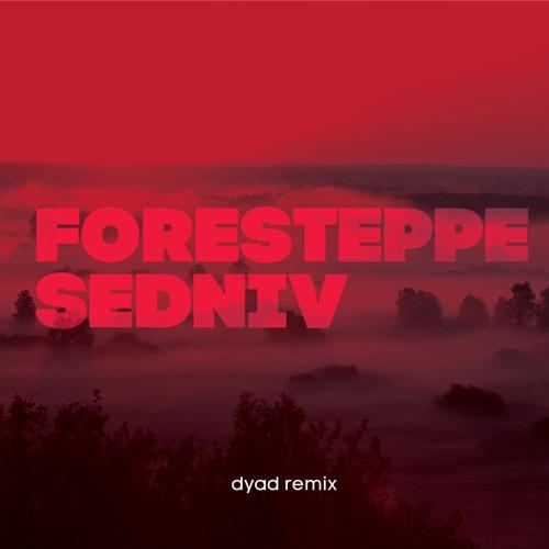 Foresteppe - Sedniv (dyad remix)
