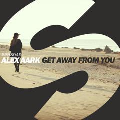 Alex Aark - Get Away From You (Original Mix)